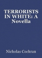 TERRORISTS IN WHITE: A Novella