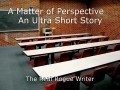 A Matter of Perspective    An Ultra Short Story