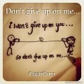 Don't give up on me...