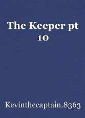 The Keeper pt 10