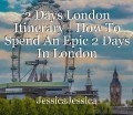 2 Days London Itinerary | How To Spend An Epic 2 Days In London