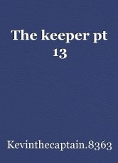 The keeper pt 13