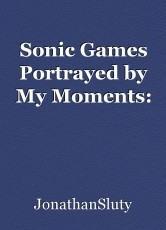 Sonic Games Portrayed by My Moments: