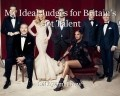 My Ideal Judges for Britain's Got Talent