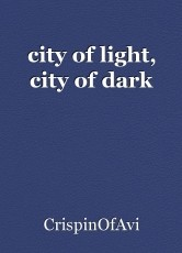 city of light, city of dark