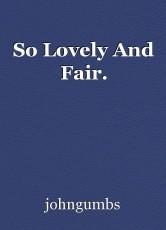 So Lovely And Fair.