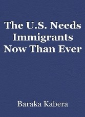 The U.S. Needs Immigrants Now Than Ever