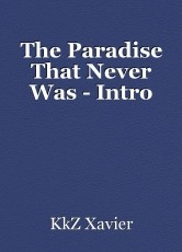 The Paradise That Never Was - Intro