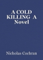 A COLD KILLING  A Novel
