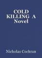 COLD KILLING  A Novel