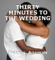 THIRTY MINUTES TO THE WEDDING