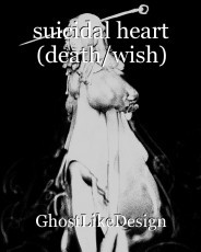 suicidal heart (death/wish)