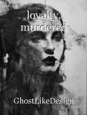 loyalty, murdered