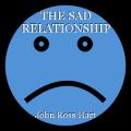 THE SAD RELATIONSHIP