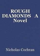 ROUGH DIAMONDS   A Novel