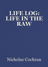 LIFE LOG: LIFE IN THE RAW