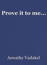 Prove it to me...
