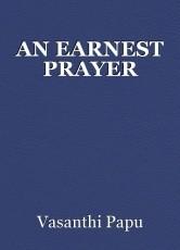 AN EARNEST PRAYER