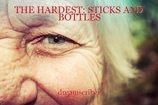THE HARDEST: STICKS AND BOTTLES