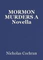 MORMON MURDERS A Novella
