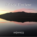 It`s ok, I`m here