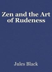 Zen and the Art of Rudeness