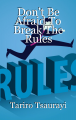 Don't Be Afraid To Break The Rules
