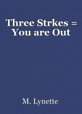 Three Strkes = You are Out