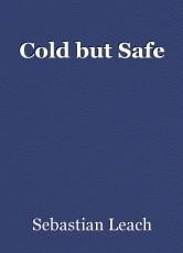 Cold but Safe