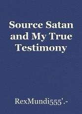 Source Satan and My True Testimony