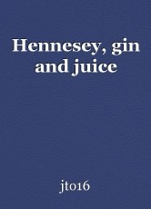 Hennesey, gin and juice