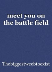 meet you on the battle field