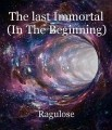 The last Immortal (In The Beginning)