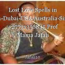 Lost Love Spells in London-Dubai-USA-Australia-Singapore +27731356845 Prof Mama Jafali