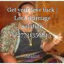Get your love back | Love marriage solution +27731356845 Mama Jafali in Norway, Australia,USA,Singapore,UK,Germany,Kuwait