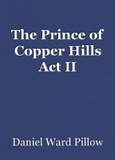 The Prince of Copper Hills Act II