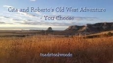 Cita and Roberto's Old West Adventure - You Choose