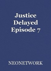 Justice Delayed Episode 7