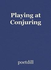 Playing at Conjuring