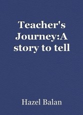 Teacher's Journey:A story to tell
