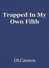 Trapped In My Own Filth