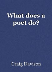 What does a poet do?
