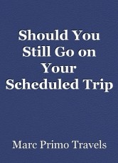 Should You Still Go on Your Scheduled Trip RightNow?