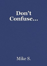 Don't Confuse...