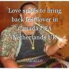 Love spells to bring back lost lover in Canada USA Netherlands UK Ontario Quebec Yukon +27731356845Prof Mama Jafali