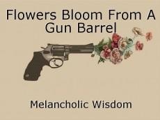 Flowers Bloom From A Gun Barrel