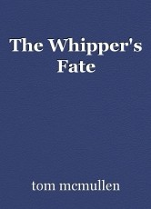 The Whipper's Fate