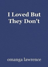 I Loved But They Don't