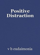 Positive Distraction