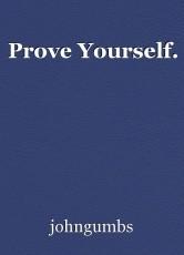 Prove Yourself.